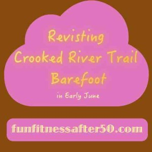 Revisiting Crooked River Trail Barefoot