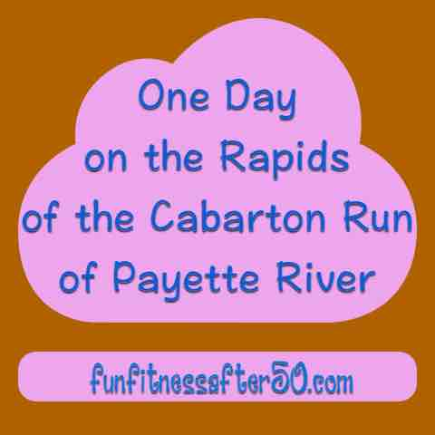 One Day on the Rapids of the Cabarton Run of Payette River