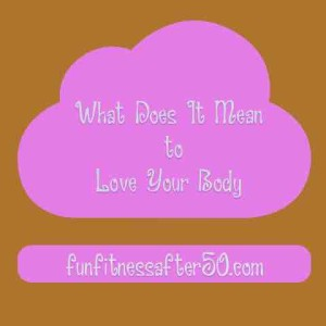 What Does It Mean to Love Your Body