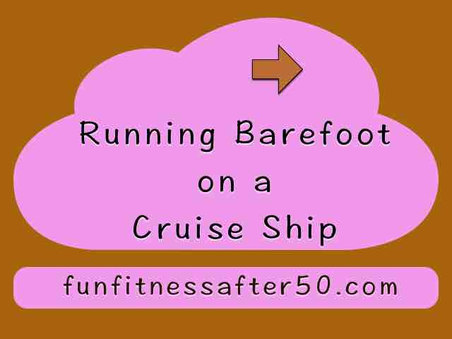 Running Barefoot on a Cruise Ship