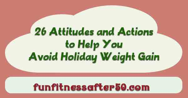 26 Attitudes and Actions to Help You Avoid Holiday Weight Gain