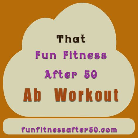 That Fun Fitness After 50 Ab Workout