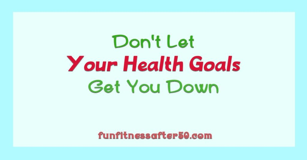 Don't Let Your Health Goals Get You Down