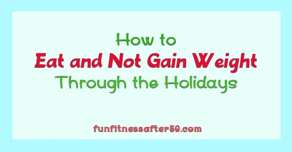 How to Eat and Not Gain Weight Through the Holidays