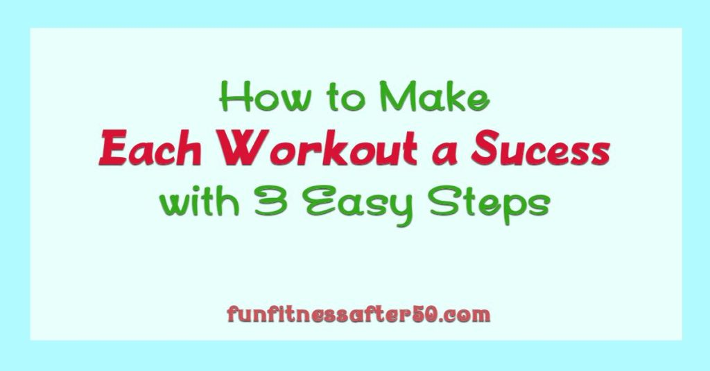How to Make Each Workout a Success with 3 Easy Steps