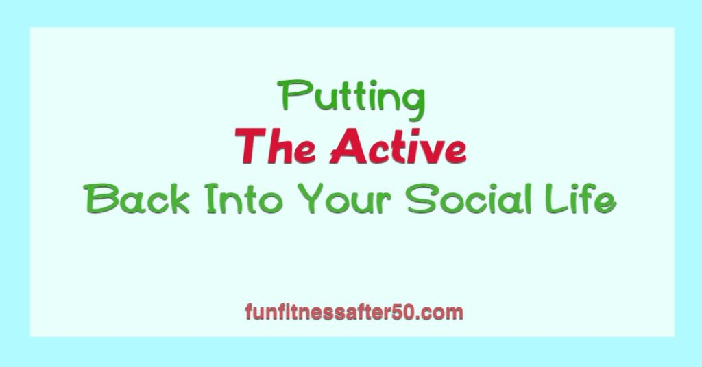Putting the Active Back into Your Social Life