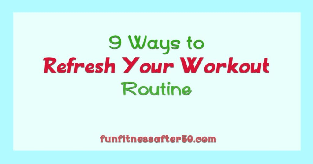 9 Ways to Refresh Your Workout Routine