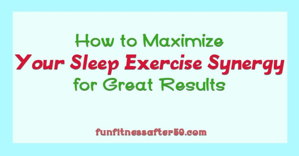 How to Maximize Your Sleep Exercise Synergy for Great Results