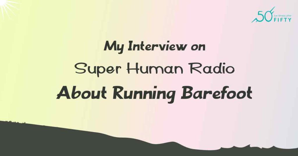 My Interview on Super Human Radio About Running Barefoot