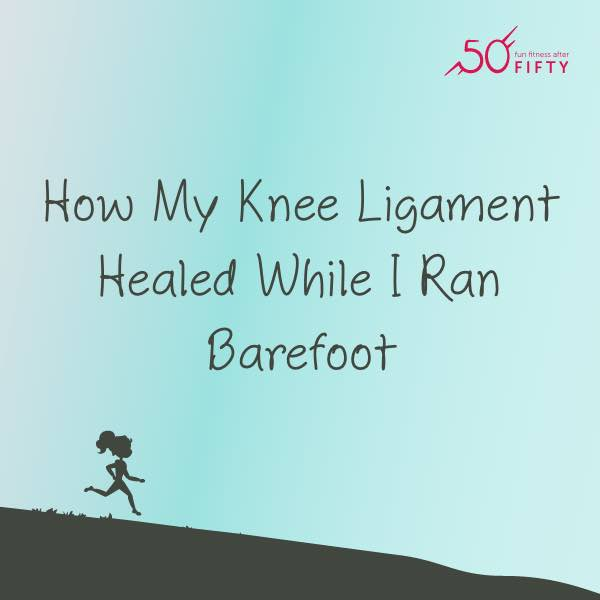 How My Knee Ligament Healed While I Ran Barefoot