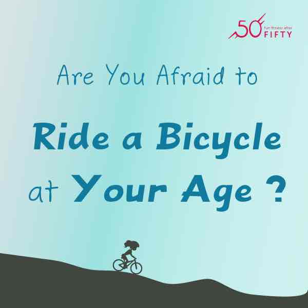 Are You Afraid to Ride a Bicycle at Your Age ?