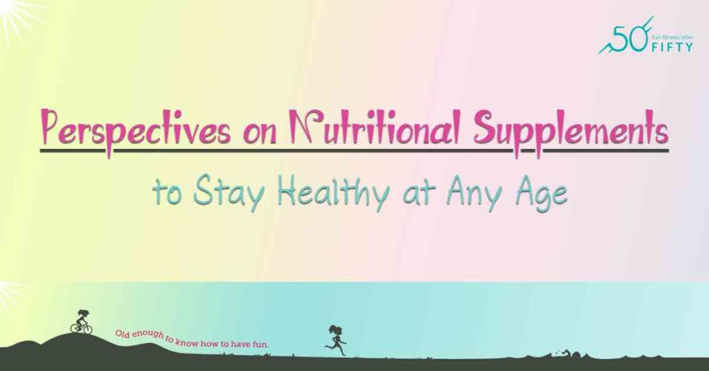 Perspectives on Nutritional Supplements to Stay Healthy at Any Age